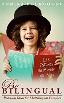 Be Bilingual - Practical Ideas for Multilingual Families by [Bourgogne, Annika]
