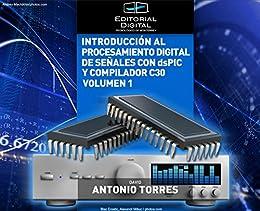 Introducción al procesamiento digital de señales con dsPIC y C30. Volumen 1 de [Antonio Torres, David]