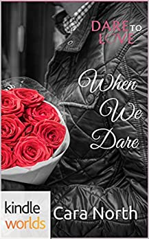 Dare To Love Series: When We Dare (Kindle Worlds Novella) by [North, Cara]