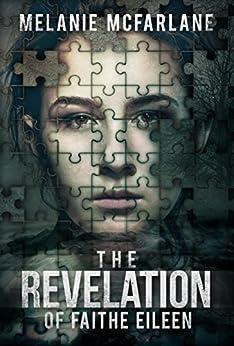 The Revelation of Faithe Eileen by [McFarlane, Melanie]