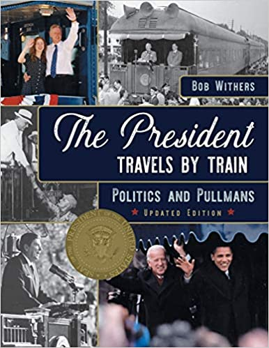 Bob Withers - The President Travels By Train: Politics And Pullmans