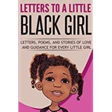 Letters to a Little Black Girl: A Collection of Works