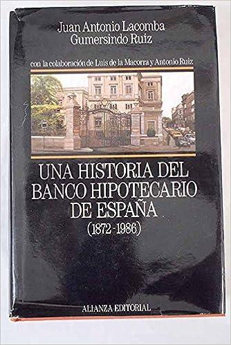 Una historia del banco hipotecario de España 1872-1986: Amazon.es: LACOMBA, Juan Antonio: RUÍZ, Gumersindo: Libros