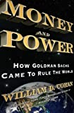 Money and Power: How Goldman Sachs Came to Rule the World by William D. Cohan (2011-04-12)