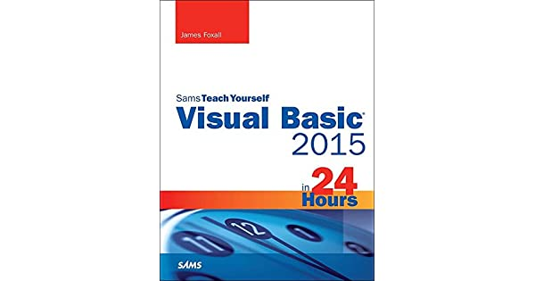 Visual Basic 2015 in 24 Hours, Sams Teach Yourself: Visu