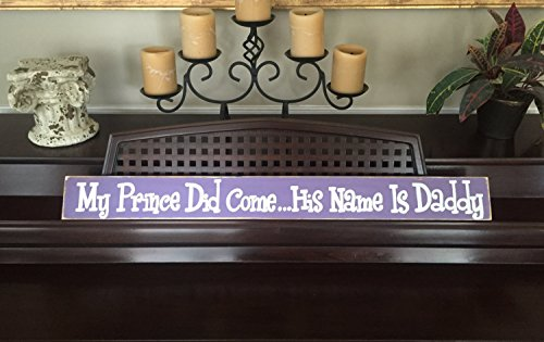 Ruskin352 My Prince Did Come His Name is Daddy Sign Girls Room Nursery Plaque Hand Painted Wooden Sign (Girl Hand Name Painted Plaque)