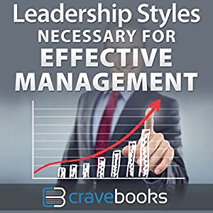 Leadership Styles Necessary for Effective Management Audiobook