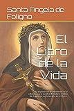El Libro de la Vida: La experiencia de Dios-Amor es la substancia y la cumbre de toda la mística de Ángela: es su inmersión en lo divino. (Spanish Edition)