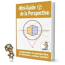Mini-guide sur le dessin en perspective: Découvrez les grands principes de la perspective (French Edition)