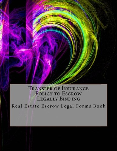 Transfer of Insurance Policy to Escrow - Legally Binding: Real Estate Escrow Legal Forms Book PDF Text fb2 book