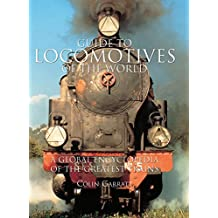 Guide to Locomotives of the World: A Global Encyclopedia Of The Greatest Trains