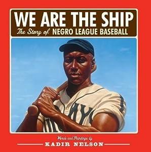 BY Nelson, Kadir ( Author ) [{ We Are the Ship: The Story of Negro League Baseball By Nelson, Kadir ( Author ) Jan - 08- 2008 ( Hardcover ) } ]