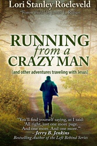 Book: Running from a Crazy Man (and Other Adventures Traveling with Jesus) by Lori Stanley Roeleveld