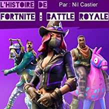 L'Histoire de Fortnite : Battle Royale (French Edition)