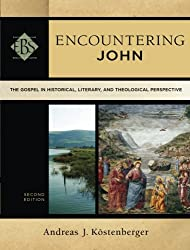Encountering John: The Gospel in Historical, Literary, and Theological Perspective (Encountering Biblical Studies)