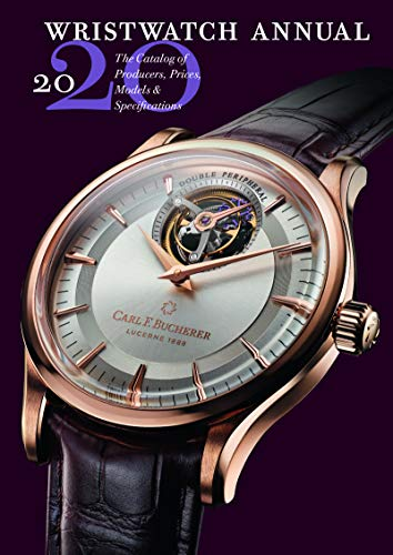 (Wristwatch Annual 2020: The Catalog of Producers, Prices, Models, and Specifications)