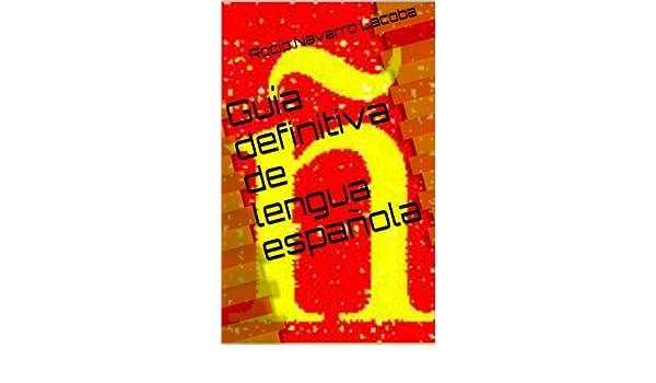 Guía definitiva de lengua española (Fichas de lengua española) (Spanish Edition) - Kindle edition by Rocío Navarro Lacoba.