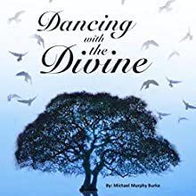 Dancing with the Divine Audiobook by Michael Murphy Burke Narrated by Michael Murphy Burke