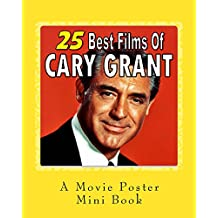 25 Best Films Of Cary Grant: A Movie Poster Mini-Book