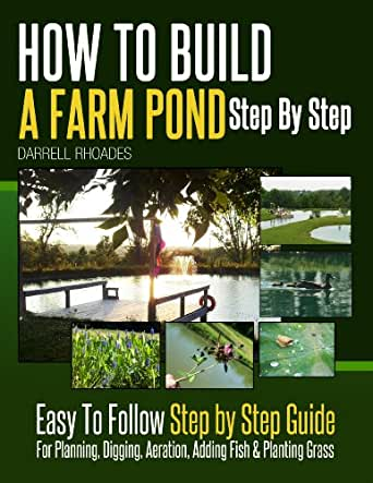 How To Build A Farm Pond Step By Step Easy To Follow
