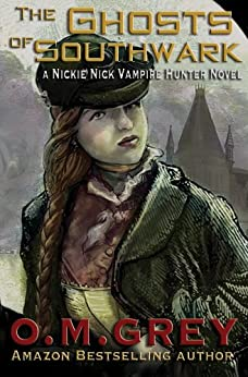 The Ghosts of Southwark (A Nickie Nick Vampire Hunter Novel Book 2) by [Grey, O. M.]