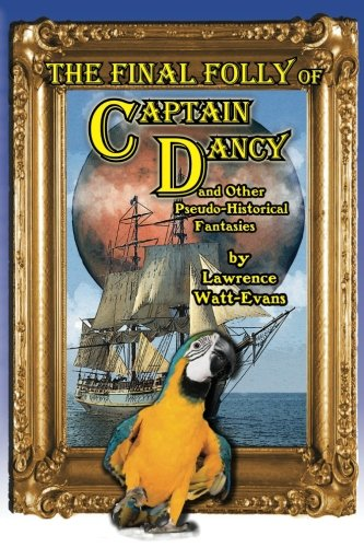 The Final Folly of Captain Dancy: and Other Pseudo-Historical Fantasies pdf
