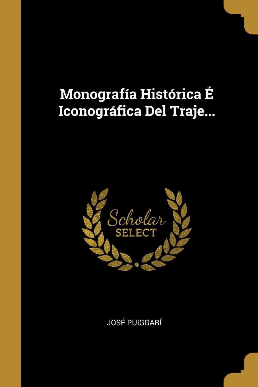 Monografía Histórica É Iconográfica Del Traje... (Spanish ...
