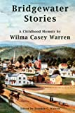 Bridgewater Stories - A Childhood Memoir by Wilma Casey Warren, Wilma Warren, 1463796943