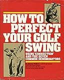 How to Perfect Your Golf Swing, Jimmy Ballard and Brennan Quinn, 0914178385