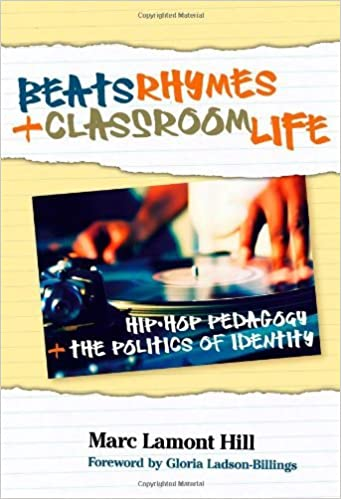 Book Beats, Rhymes, and Classroom Life: Hip-Hop Pedagogy and the Politics of Identity by Marc Lamont Hill (2009-05-15)