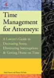 Time Management for Attorneys: A Lawyer's Guide to Decreasing Stress, Eliminating Interruptions & Ge