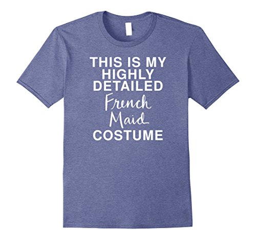 Mens My Detailed French Maid Costume: Funny Halloween T-Shirt 3XL Heather Blue