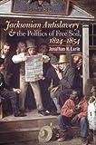 Jacksonian Antislavery and the Politics of Free Soil, 1824-1854, Jonathan Halperin Earle, 0807828882