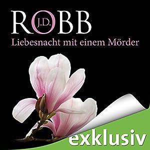 Liebesnacht mit einem Mörder (Eve Dallas 07) Hörbuch