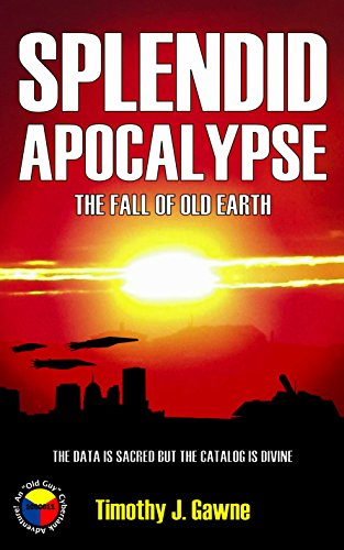 Splendid Apocalypse: The Fall of Old Earth (An Old Guy/Cybertank Adventure  Book 5)