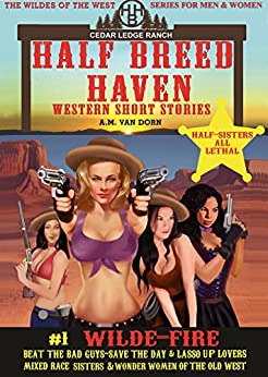 Half Breed Haven #1 Wilde-Fire: Old west fiction of action adventure, romance & western family drama -Wonder women of the Old West Series by [Van Dorn, A.M.]