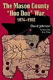 The Mason County Hoo Doo War, 1874-1902, David Johnson, 1574412620