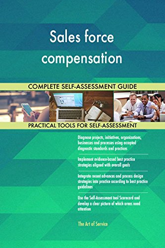 Sales force compensation Toolkit: best-practice templates, step-by-step work plans and maturity diagnostics