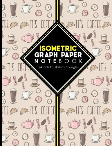 "Download Isometric Graph Paper Notebook: 1/4 Inch Equilateral Triangle: Isometric Composition Notebook, Isometric Graphing Paper, Isometric Lined Paper, Cute Coffee Cover, 8.5"" x 11"", 100 pages (Volume 37) PDF"