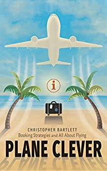 PLANE CLEVER: Booking Strategies and All About Flying by [Bartlett, Christopher]
