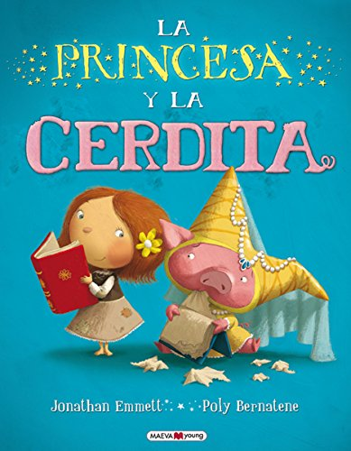La pincesa y la cerdita (Spanish Edition) (The Princess And The Pig By Jonathan Emmett)