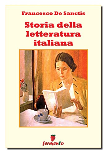 Storia della letteratura italiana - Edizione integrale (Classici della letteratura e narrativa senza tempo) (Italian Edition)