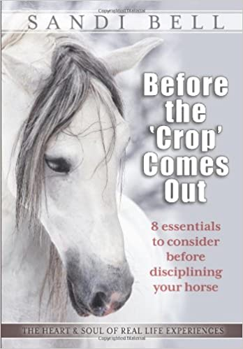 Elektronikk gratis bøker nedlasting Before the 'Crop' Comes Out: 8 Essentials to Consider Before Disciplining Your Horse in Norwegian PDF by Sandi Bell