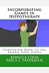 Incorporating Games in Hippotherapy: Companion Book to the Brown Pony Series (Volume 11) Paperback