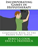 Incorporating Games in Hippotherapy: Companion Book to the Brown Pony Series: Volume 11
