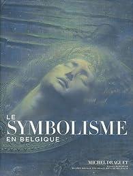 Le Symbolisme en Belgique par Michel Draguet