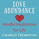 Love Abundance: Mindful Meditations for Life, Book 1 | Charles Thornton,Elise Thornton