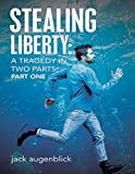 Stealing Liberty: A Tragedy In Two Parts: Part One