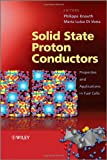 Solid State Proton Conductors, Philippe Knauth and Maria Luisa Di Vona, 0470669373