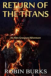 Return of the Titans (The Alex Grosjean Adventures Book 3)